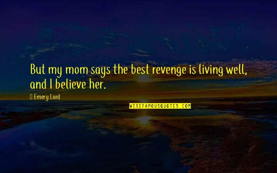 Emery's Quotes By Emery Lord: But my mom says the best revenge is
