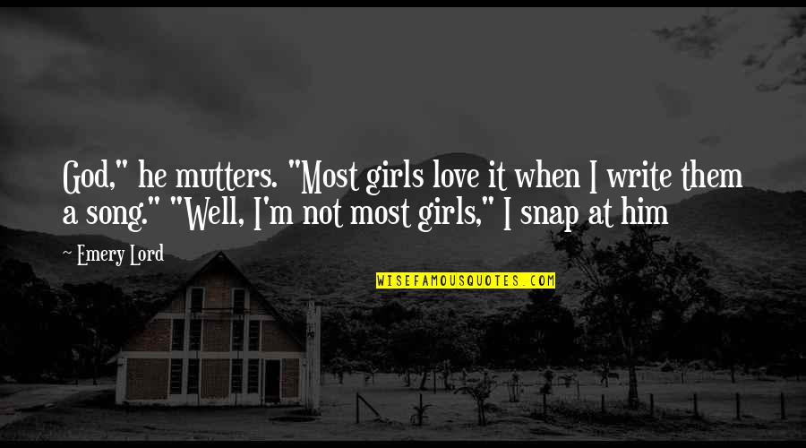 """Emery's Quotes By Emery Lord: God,"""" he mutters. """"Most girls love it when"""