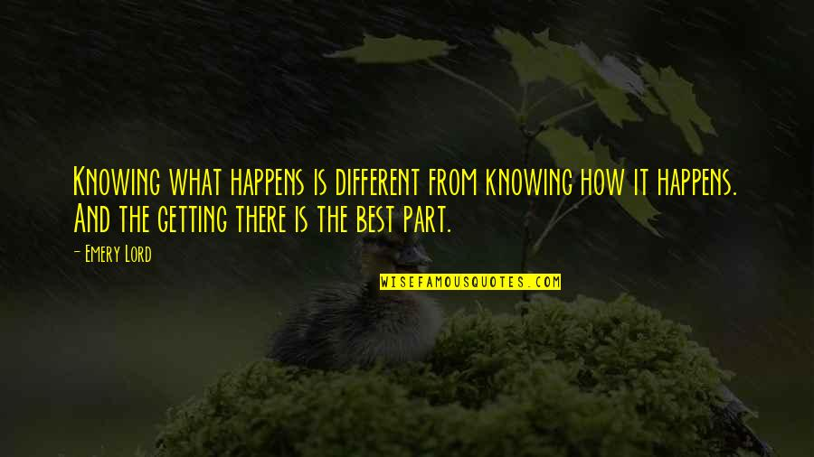 Emery's Quotes By Emery Lord: Knowing what happens is different from knowing how