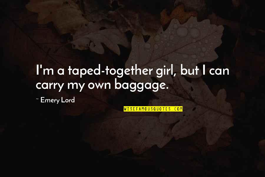 Emery's Quotes By Emery Lord: I'm a taped-together girl, but I can carry