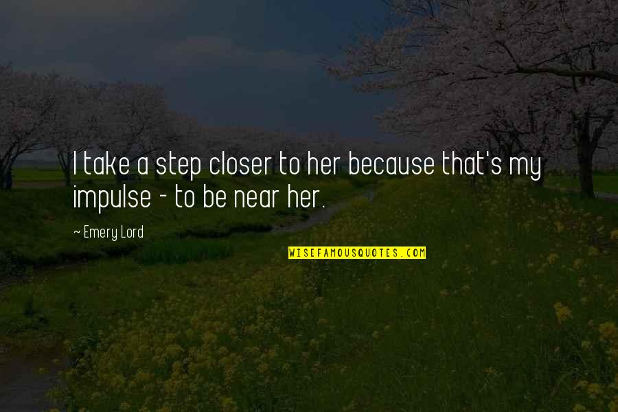 Emery's Quotes By Emery Lord: I take a step closer to her because