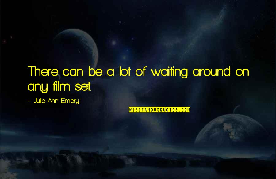 Emery's Quotes By Julie Ann Emery: There can be a lot of waiting around