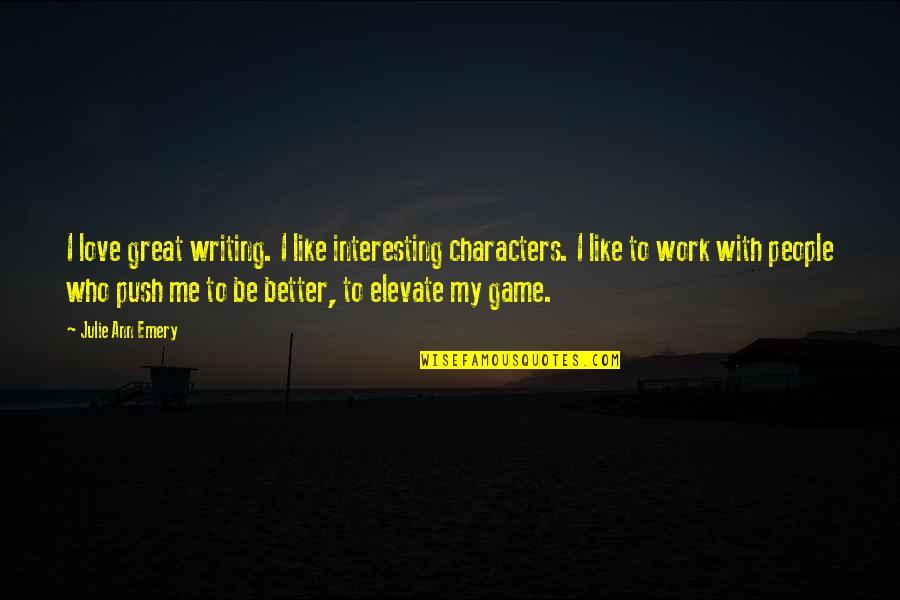 Emery's Quotes By Julie Ann Emery: I love great writing. I like interesting characters.
