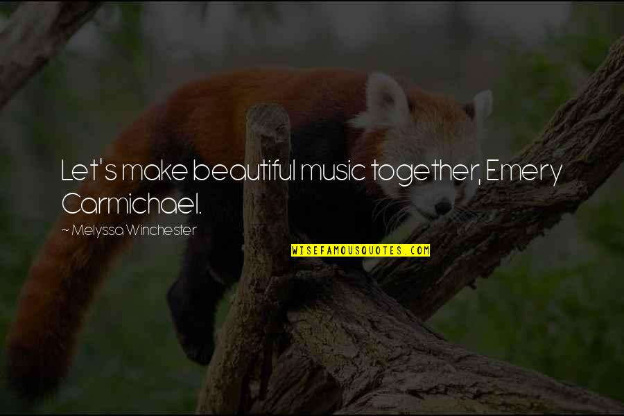 Emery's Quotes By Melyssa Winchester: Let's make beautiful music together, Emery Carmichael.