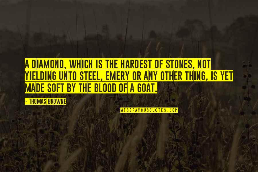 Emery's Quotes By Thomas Browne: A diamond, which is the hardest of stones,