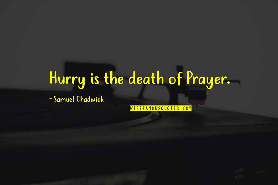Emetic Quotes By Samuel Chadwick: Hurry is the death of Prayer.