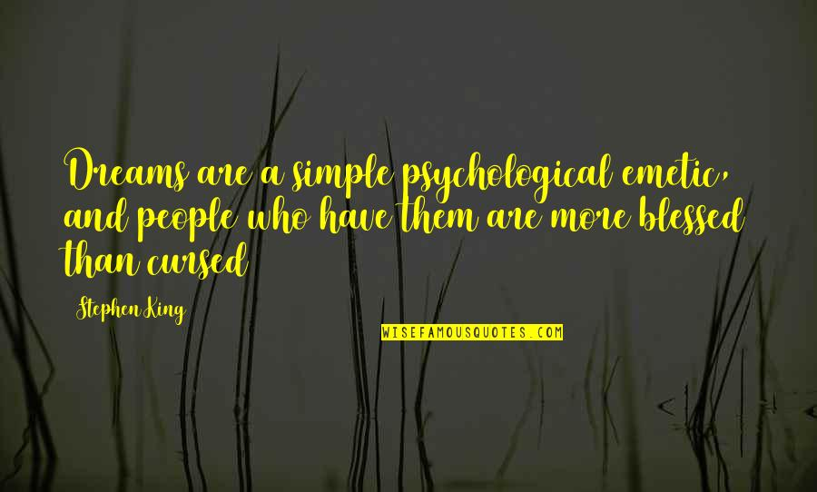 Emetic Quotes By Stephen King: Dreams are a simple psychological emetic, and people