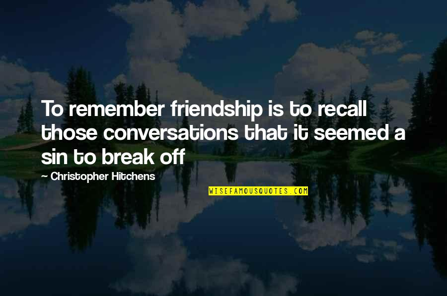 Emil Gilels Quotes By Christopher Hitchens: To remember friendship is to recall those conversations