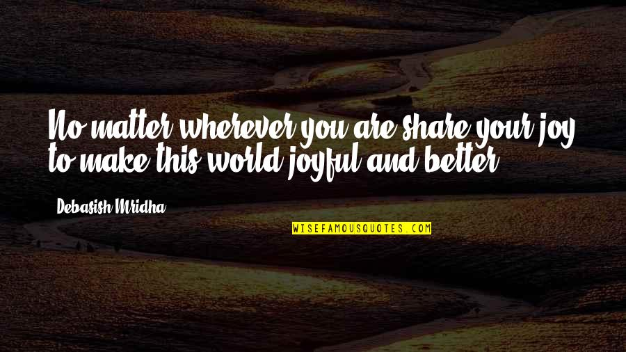 Emil Gilels Quotes By Debasish Mridha: No matter wherever you are,share your joy to