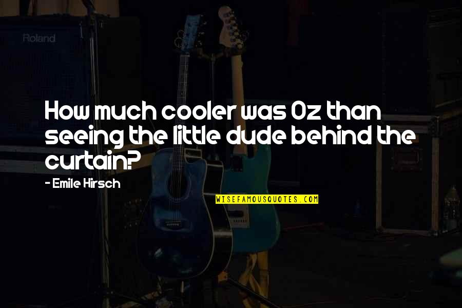 Emile Hirsch Quotes By Emile Hirsch: How much cooler was Oz than seeing the