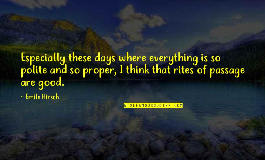 Emile Hirsch Quotes By Emile Hirsch: Especially these days where everything is so polite