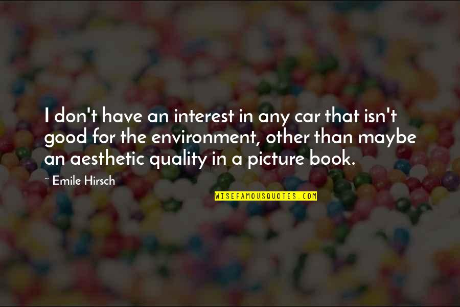 Emile Hirsch Quotes By Emile Hirsch: I don't have an interest in any car