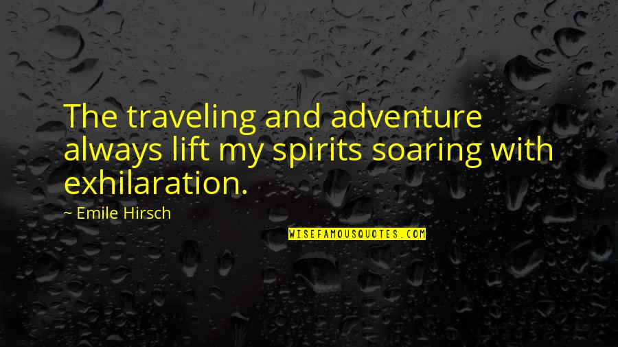 Emile Hirsch Quotes By Emile Hirsch: The traveling and adventure always lift my spirits