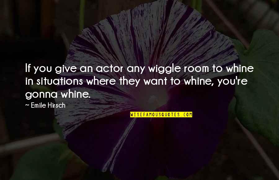 Emile Hirsch Quotes By Emile Hirsch: If you give an actor any wiggle room