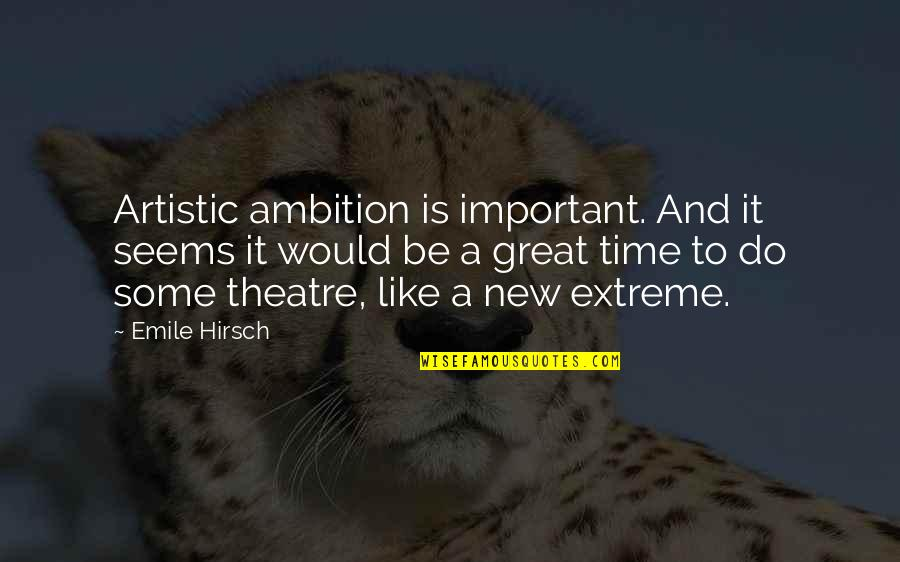 Emile Hirsch Quotes By Emile Hirsch: Artistic ambition is important. And it seems it