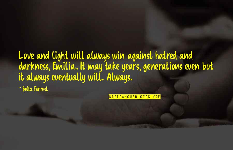 Emilia Quotes By Bella Forrest: Love and light will always win against hatred