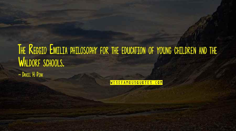 Emilia Quotes By Daniel H. Pink: The Reggio Emilia philosophy for the education of