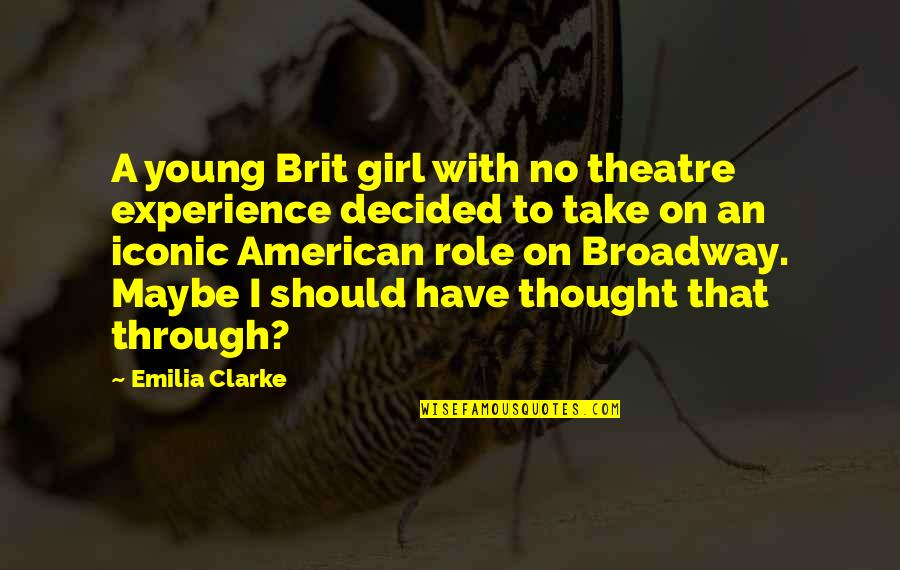 Emilia Quotes By Emilia Clarke: A young Brit girl with no theatre experience