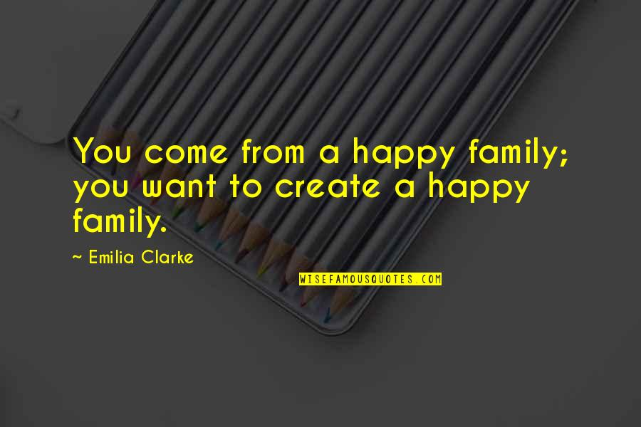 Emilia Quotes By Emilia Clarke: You come from a happy family; you want