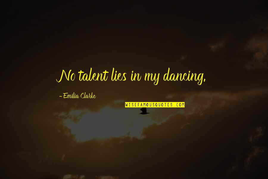 Emilia Quotes By Emilia Clarke: No talent lies in my dancing.