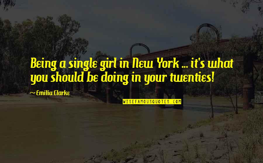 Emilia Quotes By Emilia Clarke: Being a single girl in New York ...