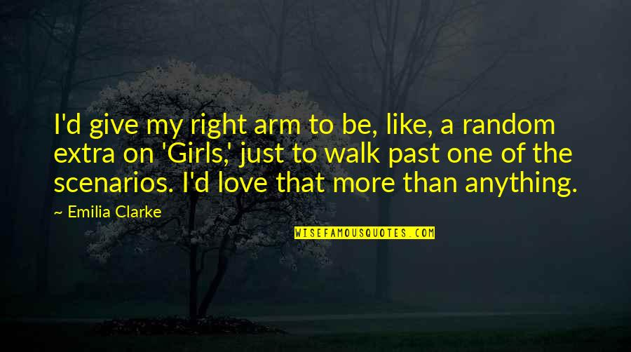 Emilia Quotes By Emilia Clarke: I'd give my right arm to be, like,