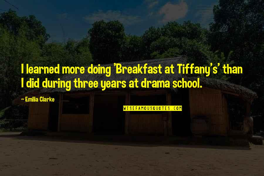 Emilia Quotes By Emilia Clarke: I learned more doing 'Breakfast at Tiffany's' than
