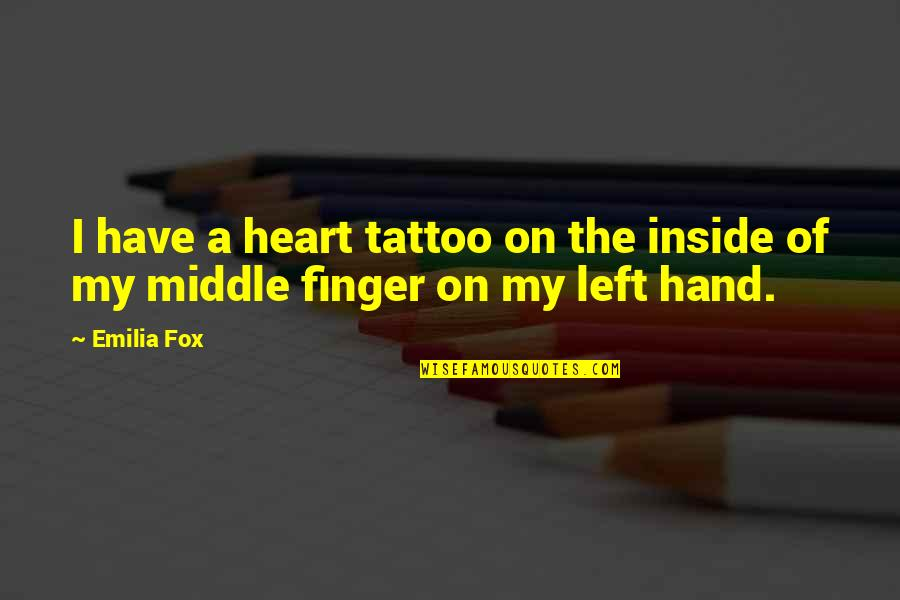 Emilia Quotes By Emilia Fox: I have a heart tattoo on the inside
