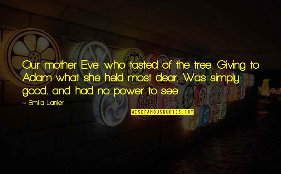 Emilia Quotes By Emilia Lanier: Our mother Eve, who tasted of the tree,