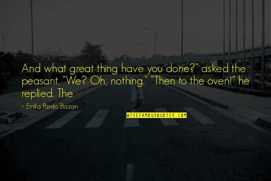 "Emilia Quotes By Emilia Pardo Bazan: And what great thing have you done?"" asked"