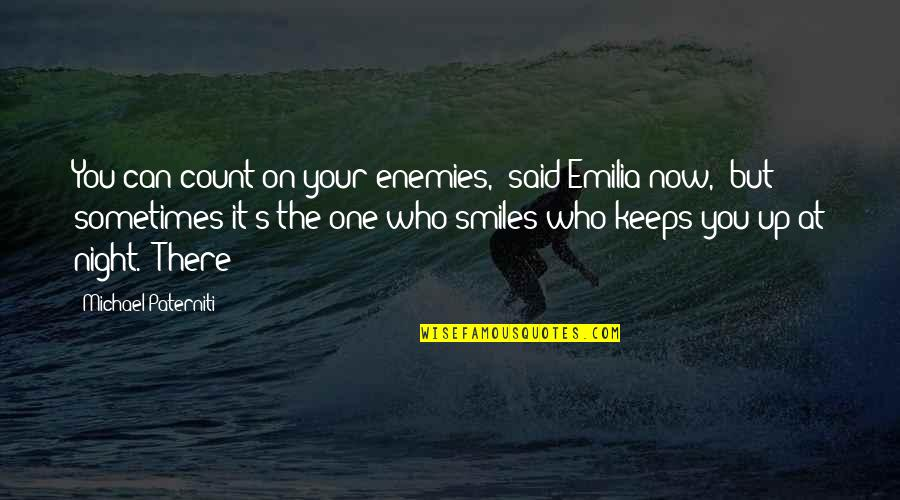 "Emilia Quotes By Michael Paterniti: You can count on your enemies,"" said Emilia"