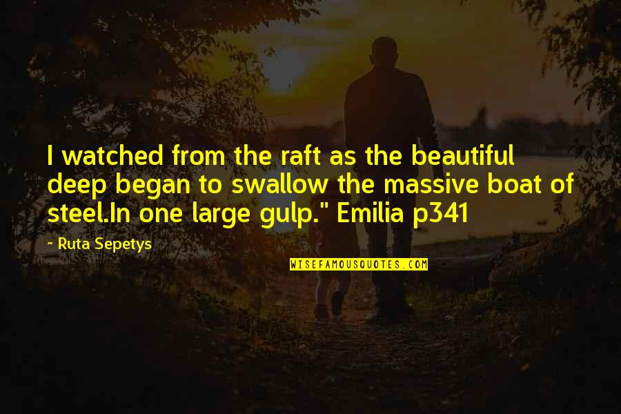 Emilia Quotes By Ruta Sepetys: I watched from the raft as the beautiful