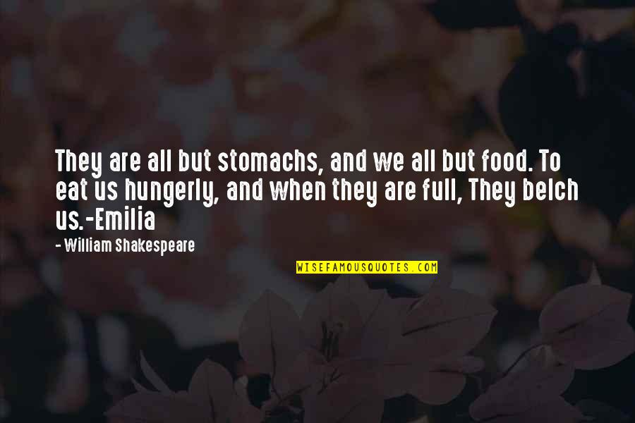 Emilia Quotes By William Shakespeare: They are all but stomachs, and we all