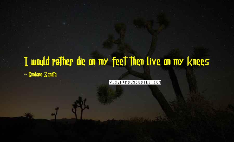 Emiliano Zapata Quotes Wise Famous Quotes Sayings And Quotations Extraordinary Emiliano Zapata Quotes