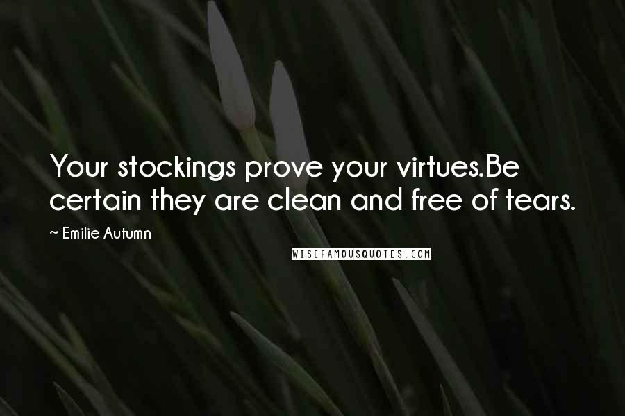 Emilie Autumn quotes: Your stockings prove your virtues.Be certain they are clean and free of tears.