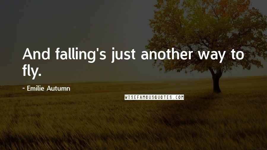 Emilie Autumn quotes: And falling's just another way to fly.