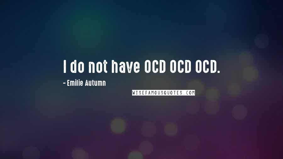 Emilie Autumn quotes: I do not have OCD OCD OCD.