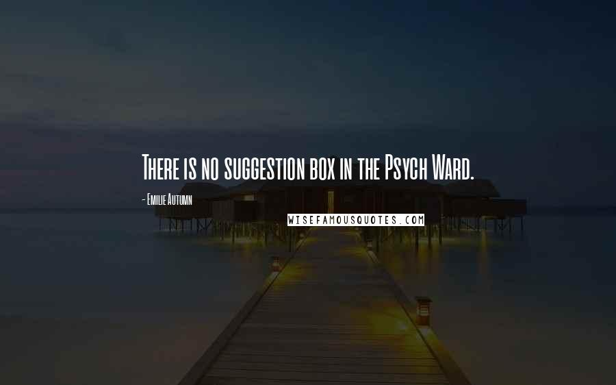 Emilie Autumn quotes: There is no suggestion box in the Psych Ward.