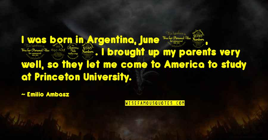 Emilio Quotes By Emilio Ambasz: I was born in Argentina, June 13, 1943.
