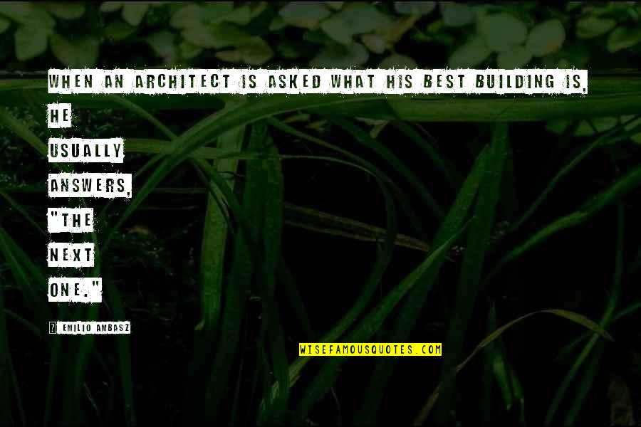 Emilio Quotes By Emilio Ambasz: When an architect is asked what his best