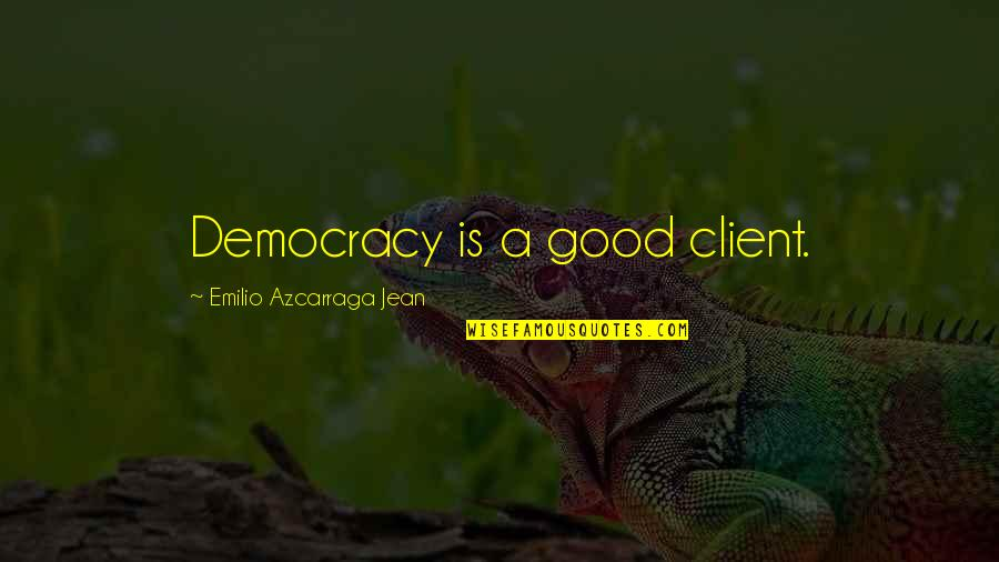 Emilio Quotes By Emilio Azcarraga Jean: Democracy is a good client.