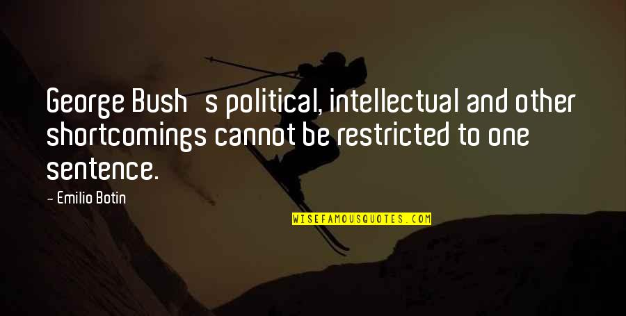 Emilio Quotes By Emilio Botin: George Bush's political, intellectual and other shortcomings cannot