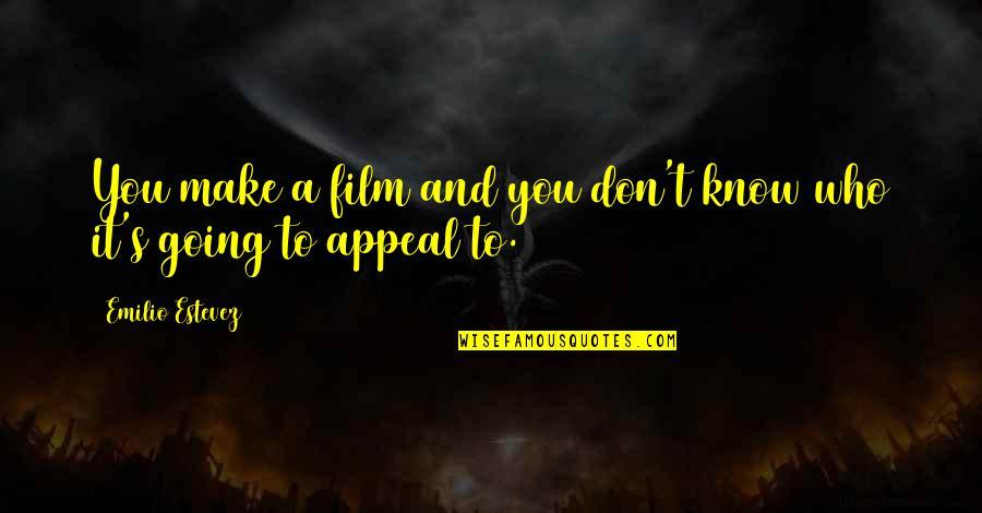 Emilio Quotes By Emilio Estevez: You make a film and you don't know