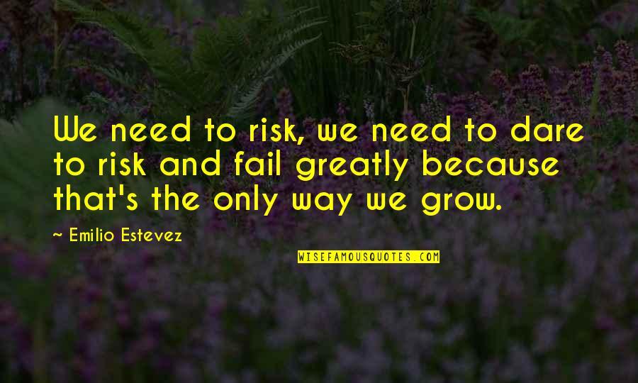 Emilio Quotes By Emilio Estevez: We need to risk, we need to dare