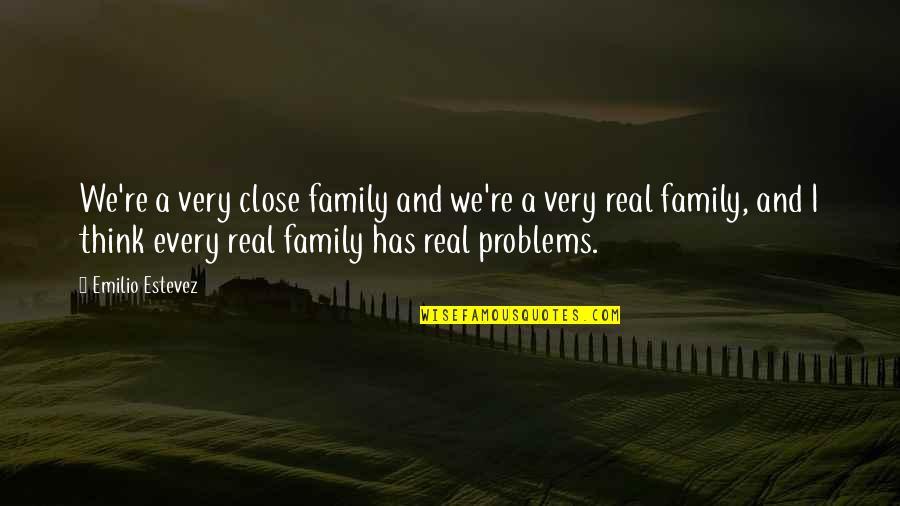 Emilio Quotes By Emilio Estevez: We're a very close family and we're a