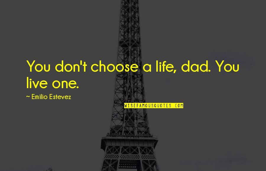 Emilio Quotes By Emilio Estevez: You don't choose a life, dad. You live