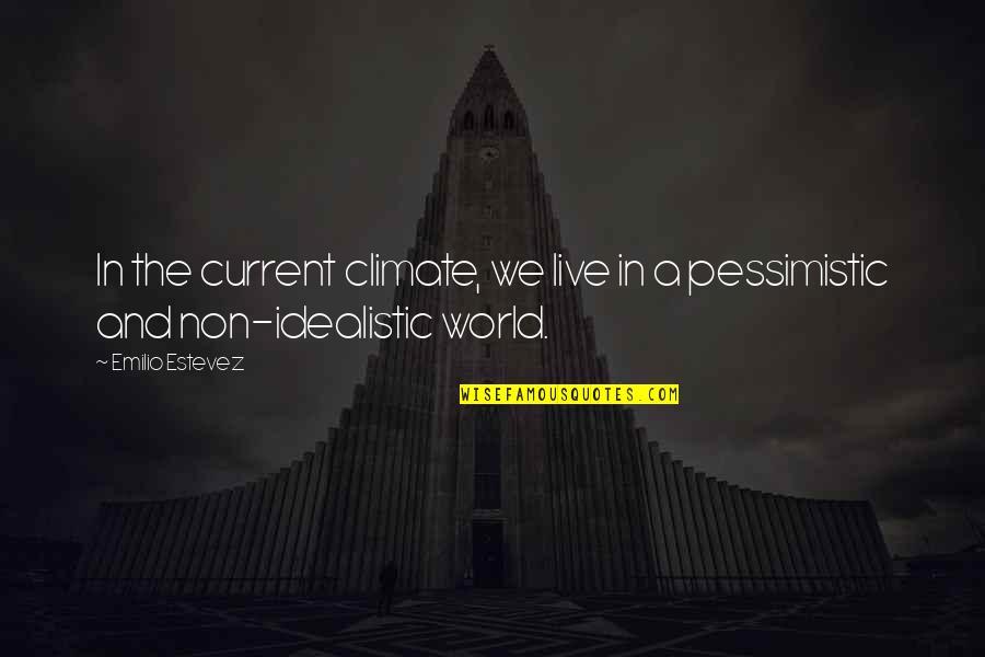 Emilio Quotes By Emilio Estevez: In the current climate, we live in a