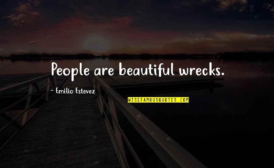 Emilio Quotes By Emilio Estevez: People are beautiful wrecks.