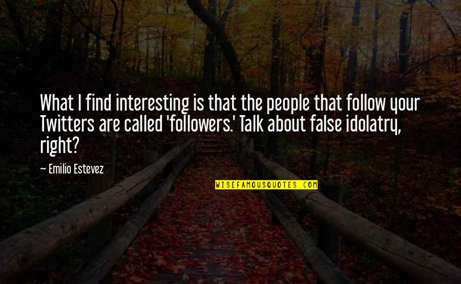 Emilio Quotes By Emilio Estevez: What I find interesting is that the people