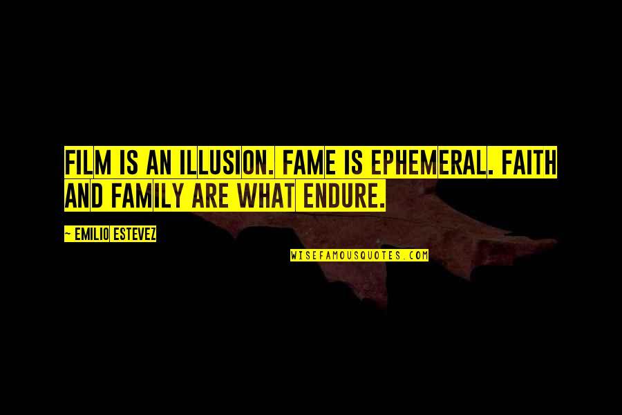 Emilio Quotes By Emilio Estevez: Film is an illusion. Fame is ephemeral. Faith
